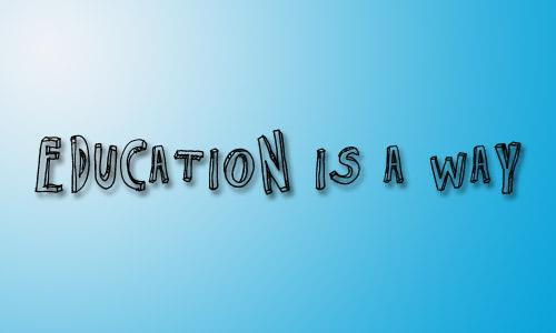 Education is a Way